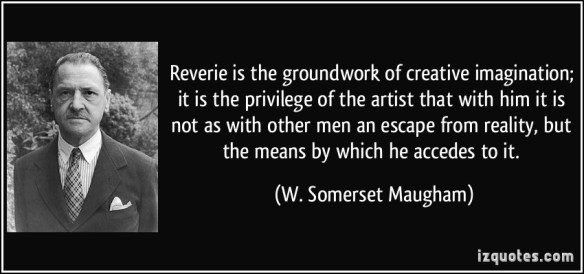 quote-reverie-is-the-groundwork-of-creative-imagination-it-is-the-privilege-of-the-artist-that-with-him-w-somerset-maugham-320200